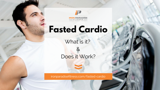 Fasted Cardio Iron Paradise Fitness Blog